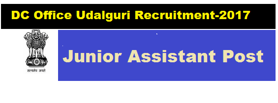 DC office Udalguri Recruitment 2017- Offfice of the Deputy Commissioner assam government jobs