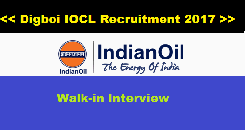 Digboi Oil Refinery Recruitment 2017-iocl assam recruitment, iocl digboi recruitment, digboi refinery contact details sarkari naukri