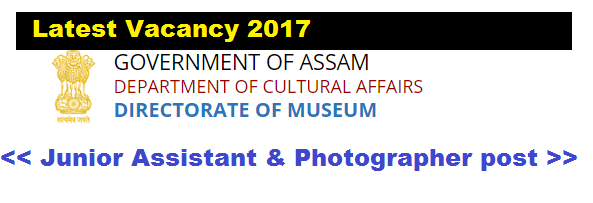 Directorate of Museums Assam Recruitment 2017 - Latest Govt. Jobs in Assam Career