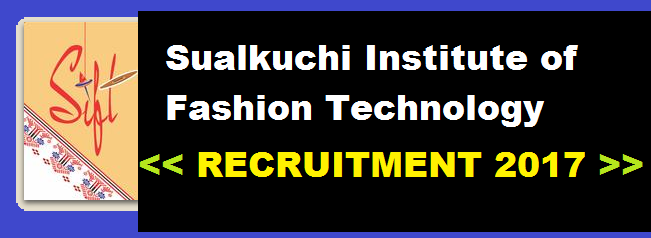 Sualkuchi Institute of Fashion Technology Recruitment 2017- SIFT Recruitment - govt. jobs in assam assam career job alerts