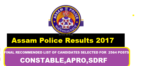 Assam Police Results 2017 ,564 Posts of Constable ,APRO, SDRF Jobs , Assam Career Results section