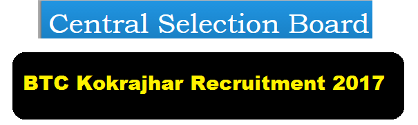 Central Selection Board BTC Kokrajhar Recruitment 2017 - CSB Jobs in Assam Career Jobs alerts sarkari sakori
