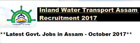 Inland Water Transport Assam Recruitment 2017 - Assam Career Jobs in Assam Govt.