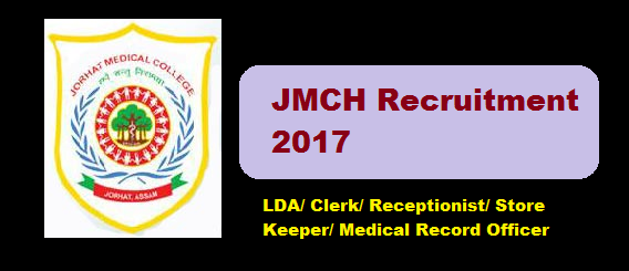 Jorhat Medical College & Hospital Recruitment 2017 - JMCH recruitment - Assam Career Jobs alerts