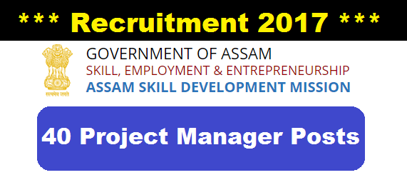 Assam Skill Development Mission Recruitment 2017 - Project Manager 40 nos , Assam Career Jobs