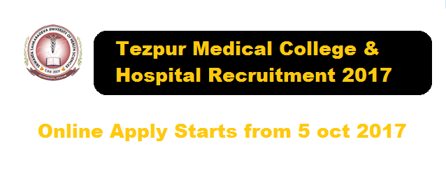 Tezpur Medical College & Hospital Recruitment 2017 Ocober - Assam Career Jobs alerts