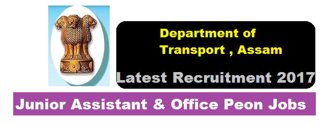 Assam Transport Recruitment 2017 -Junior Assistant & Office Peon Jobs - Assam Career Sarkari Sakori