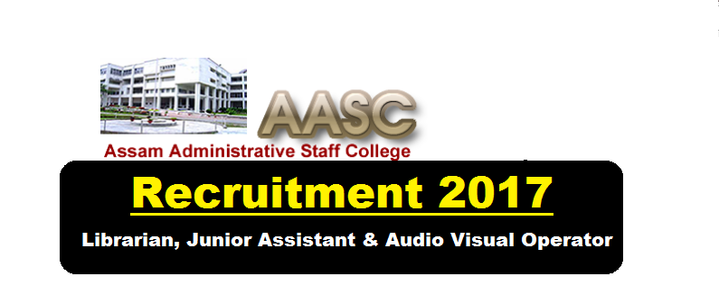 Assam Administrative Staff College Recruitment 2017- Librarian, Junior Assistant & Audio Visual Operator Posts - Assam Career , Sarkari Sakori