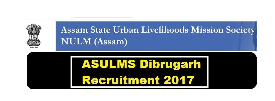 Assam State Urban Livelihoods Mission Society [ASULMS] Dibrugarh Recruitment 2017 - Assam Career
