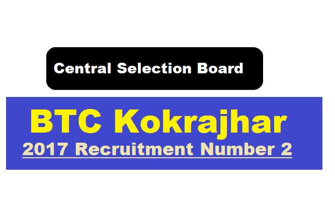 Central Selection Board BTC, Kokrajhar Vacancies 2017 [Second recruitment]