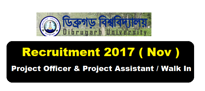Dibrugarh University Recruitment 2017 [November] - Project Officer & Project Assistant Jobs , Assam Career