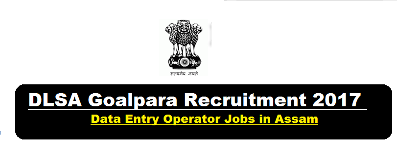 District Legal Services Authority [DLSA] Goalpara Recruitment 2017 December