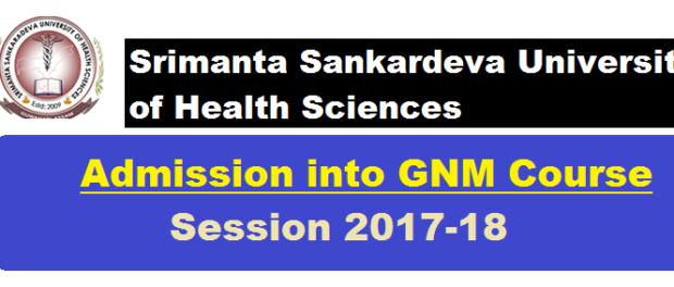 Admission into GNM Course for Session 2017-18 Under Govt. of Assam Career, srimanta sankardeva university of health science