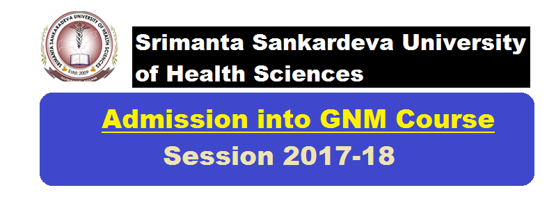 Admission into GNM Course for Session 2017-18 Under Govt. of Assam Career, srimanta sankardeva university of health science
