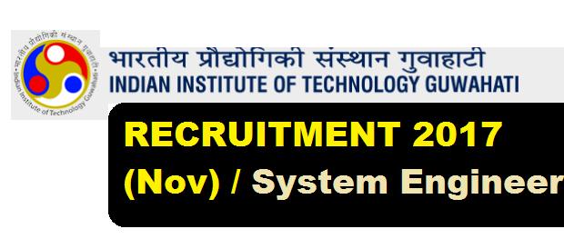 Indian Institute of Technology (IIT) Guwahati Recruitment 2017 (Nov) for System Engineer - Assam Career Jobs Alert for Sarkari Sakori