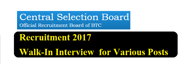 Central Selection Board BTC Kokrajhar [CSB] Recruitment 2017 - Walk in Interview - Assam CAREER