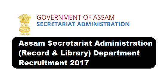 Assam Secretariat Administration (Record & Library) Department Recruitment 2017