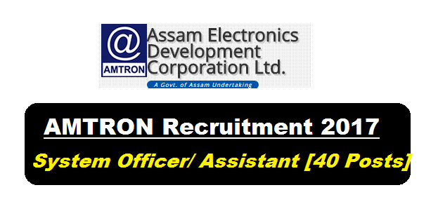 AMTRON Recruitment 2017 - Systems Officer/ Systems Assistant posts in Assam Govt. , assam career