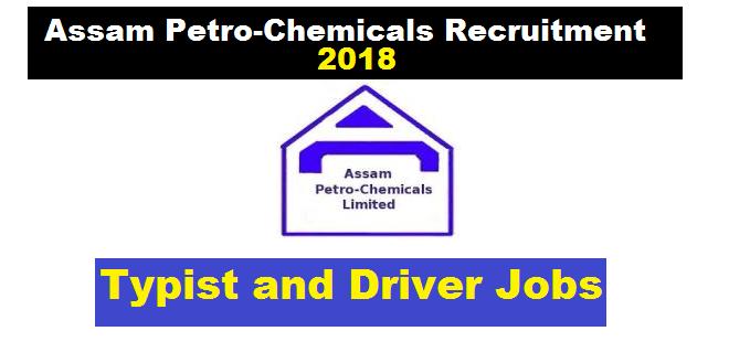Assam Petro-Chemicals Ltd Recruitment 2018 - Typist-Cum-Clerk/ Driver