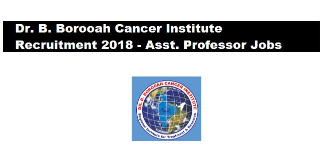 Dr. B. Borooah Cancer Institute Recruitment 2018 - Assistant Professor Jobs in Assam Career
