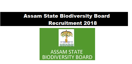 Assam State Biodiversity Board Recruitment 2018 - Various jobs, assam career