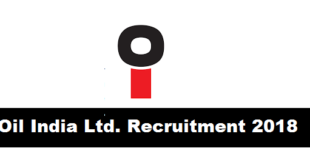 Oil India Ltd. Recruitment 2018 Assam Career Latest JObs 2018 June