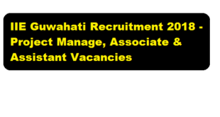 IIE Guwahati Recruitment 2018 | Project Manager, Associate & Assistant Jobs - Assam Career Job Alerts , Free Job News Assam , Sarkari Sakori