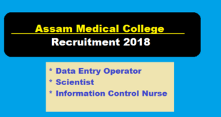 Assam Medical College (AMC) Recruitment 2018 - Scientists, Data Entry Operator & Infection Control Nurse Vacancies- assam career free job alert sarkari sakori job news assam