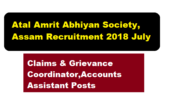Atal Amrit Abhiyan Society, Assam Recruitment 2018 July | Claims & Grievance Coordinator,Accounts Assistant Posts - Assam career , free Job Alerts, Sarkari Sakori , Job News in Assam