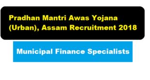 Pradhan Mantri Awas Yojana (Urban), Assam Recruitment 2018 | Municipal Finance Specialists Job - Assam Career