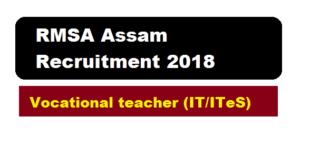 RMSA Assam Recruitment 2018 | Vocational Teacher vacancy (IT /ITeS) - Assam Career , Sarkari Sakori , Job News Assam Alerts