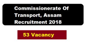 Commissionerate Of Transport, Assam Recruitment 2018 July | 53 Various Posts - Assam Career , Free Job Alert , Job News Assam and sarkari sakori