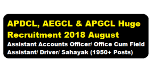 APDCL, AEGCL & APGCL Recruitment 2018 August | Assistant Accounts Officer/ Office Cum Field Assistant/ Driver/ Sahayak (1950+ Posts) - assam career