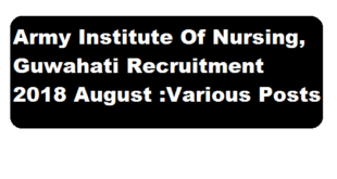 Army Institute Of Nursing, Guwahati Recruitment 2018 August- Associate Professor,Tutor, Storekeeper Posts - assamcareer