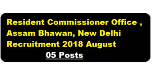Office of the Resident Commissioner Govt. of Assam Recruitment 2018 August - assam career Job news alerts , sarkari sakori
