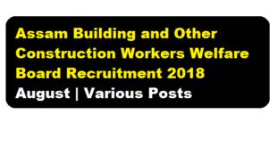 Assam Building and Other Construction Workers Welfare Board Recruitment 2018 August | Various Posts - assam career 2018, Jobs near ASSAM