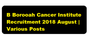 B Borooah Cancer Institute Recruitment 2018 August - assam career