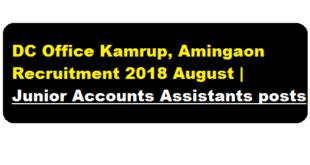 DC Office Kamrup, Amingaon Recruitment 2018 August | Junior Accounts Assistants posts - Jobs near Assam Latest 29th August - assam career