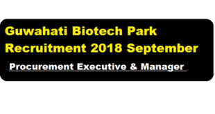 Guwahati Biotech Park Recruitment 2018 September Procurement Executive & Manager posts - assam career sarkari sakori & Job news updates