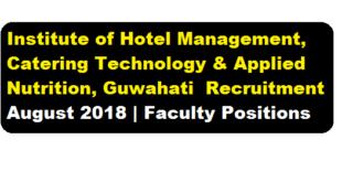 Institute of Hotel Management, Catering Technology & Applied Nutrition, Guwahati Recruitment 2018 - assamcareer , jobs in assam