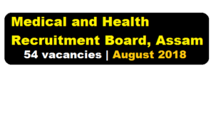 Medical And Health Recruitment Board, Assam Recruitment 2018 August | [54 Posts] - Assam Career , Free Job Alerts , Sarkari Sakori, Job News Assam