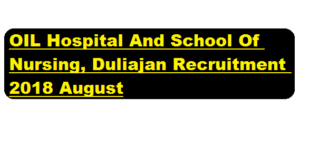 OIL Hospital And School Of Nursing, Duliajan Recruitment 2018 August | Pharmacist,Nursing Tutor,Librarian Posts - assamcareer.org