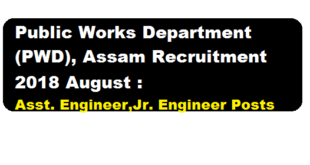 Public Works Department (PWD), Assam Recruitment 2018 August | Assit. Engineer,Jr. Engineer Posts : Assam career