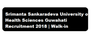Srimanta Sankaradeva University of Health Sciences Guwahati Recruitment 2018 August - assamcareer