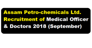 Assam Petro-chemicals Ltd. Recruitment of Medical Officer & Doctors 2018 (September) - Assam Career