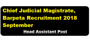 Chief Judicial Magistrate, Barpeta Recruitment 2018 September | Head Assistant Post - Jobs in Assam