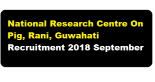 National Research Centre On Pig, Rani, Guwahati Recruitment 2018 September - Assam Career