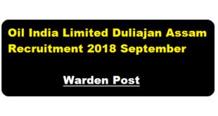 Oil India Limited Duliajan Assam Recruitment 2018 September | Warden Post - Latest Assam Career Jobs