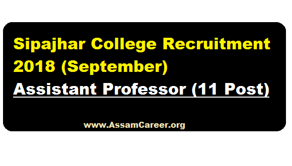 Sipajhar College Recruitment 2018 (Sept) | Assistant Professor [11 Post] - Assam Career