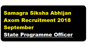 Samagra Siksha Abhijan Axom Recruitment 2018 September | State Programme Officer - Assam Career